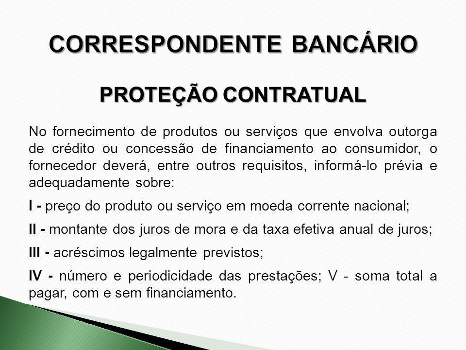 No fornecimento de produtos ou serviços que envolva outorga de crédito ou concessão de financiamento ao consumidor, o fornecedor deverá, entre outros