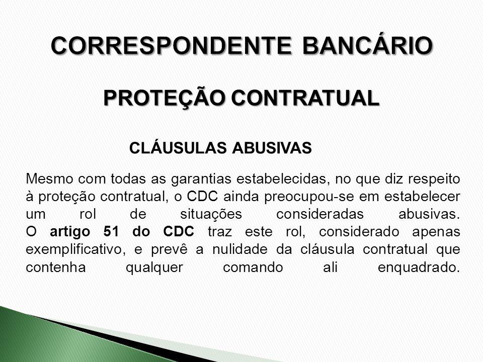 Mesmo com todas as garantias estabelecidas, no que diz respeito à proteção contratual, o CDC ainda preocupou-se em estabelecer um rol de situações con