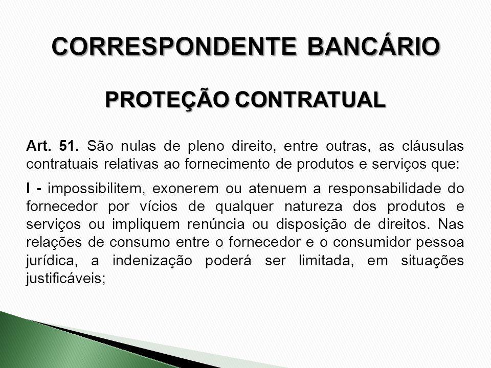 Art. 51. São nulas de pleno direito, entre outras, as cláusulas contratuais relativas ao fornecimento de produtos e serviços que: I - impossibilitem,