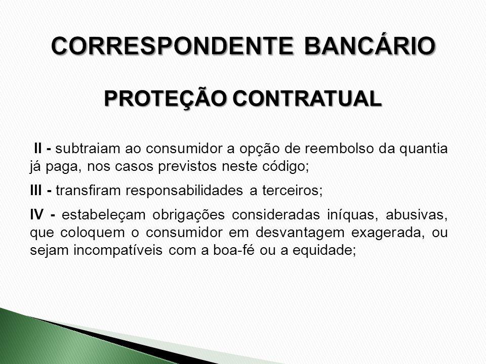 II - subtraiam ao consumidor a opção de reembolso da quantia já paga, nos casos previstos neste código; III - transfiram responsabilidades a terceiros