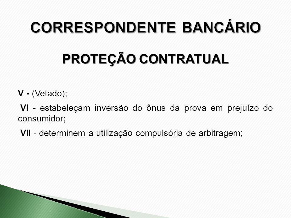 V - (Vetado); VI - estabeleçam inversão do ônus da prova em prejuízo do consumidor; VII - determinem a utilização compulsória de arbitragem; PROTEÇÃO