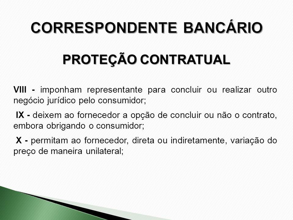 VIII - imponham representante para concluir ou realizar outro negócio jurídico pelo consumidor; IX - deixem ao fornecedor a opção de concluir ou não o