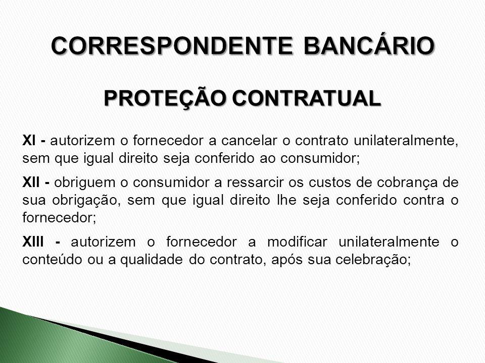 XI - autorizem o fornecedor a cancelar o contrato unilateralmente, sem que igual direito seja conferido ao consumidor; XII - obriguem o consumidor a r