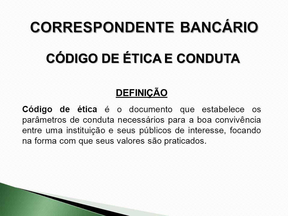 DEFINIÇÃO Código de ética é o documento que estabelece os parâmetros de conduta necessários para a boa convivência entre uma instituição e seus públic