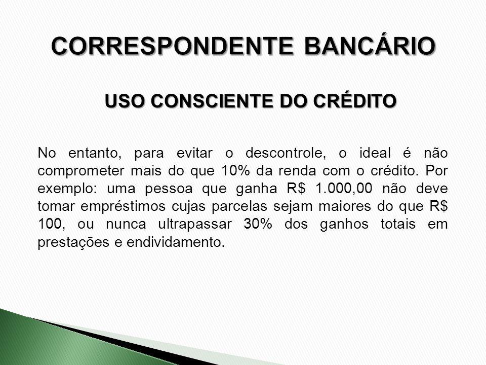 No entanto, para evitar o descontrole, o ideal é não comprometer mais do que 10% da renda com o crédito. Por exemplo: uma pessoa que ganha R$ 1.000,00