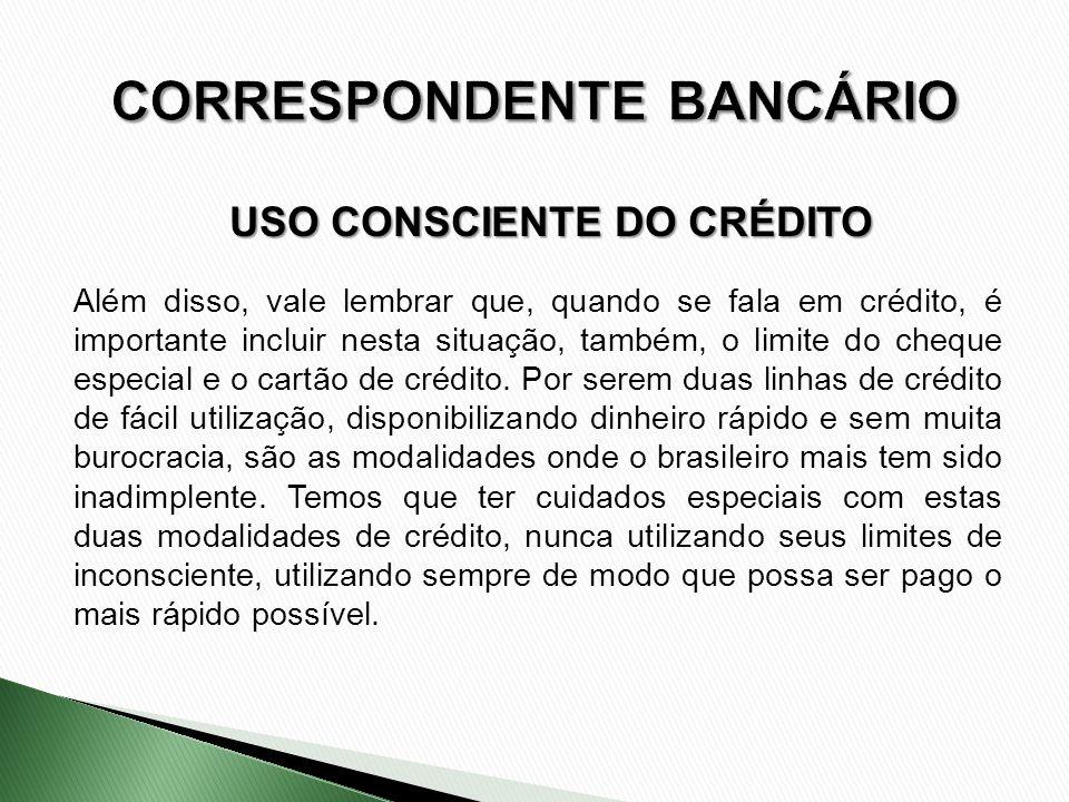 Além disso, vale lembrar que, quando se fala em crédito, é importante incluir nesta situação, também, o limite do cheque especial e o cartão de crédit