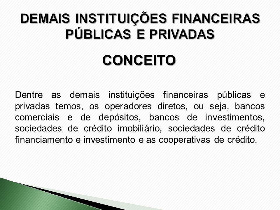 CONCEITO Dentre as demais instituições financeiras públicas e privadas temos, os operadores diretos, ou seja, bancos comerciais e de depósitos, bancos