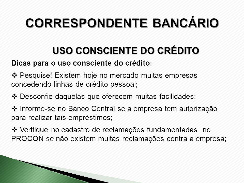 Dicas para o uso consciente do crédito: Pesquise! Existem hoje no mercado muitas empresas concedendo linhas de crédito pessoal; Desconfie daquelas que