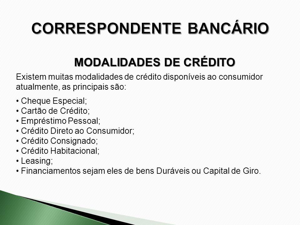 Existem muitas modalidades de crédito disponíveis ao consumidor atualmente, as principais são: Cheque Especial; Cartão de Crédito; Empréstimo Pessoal;