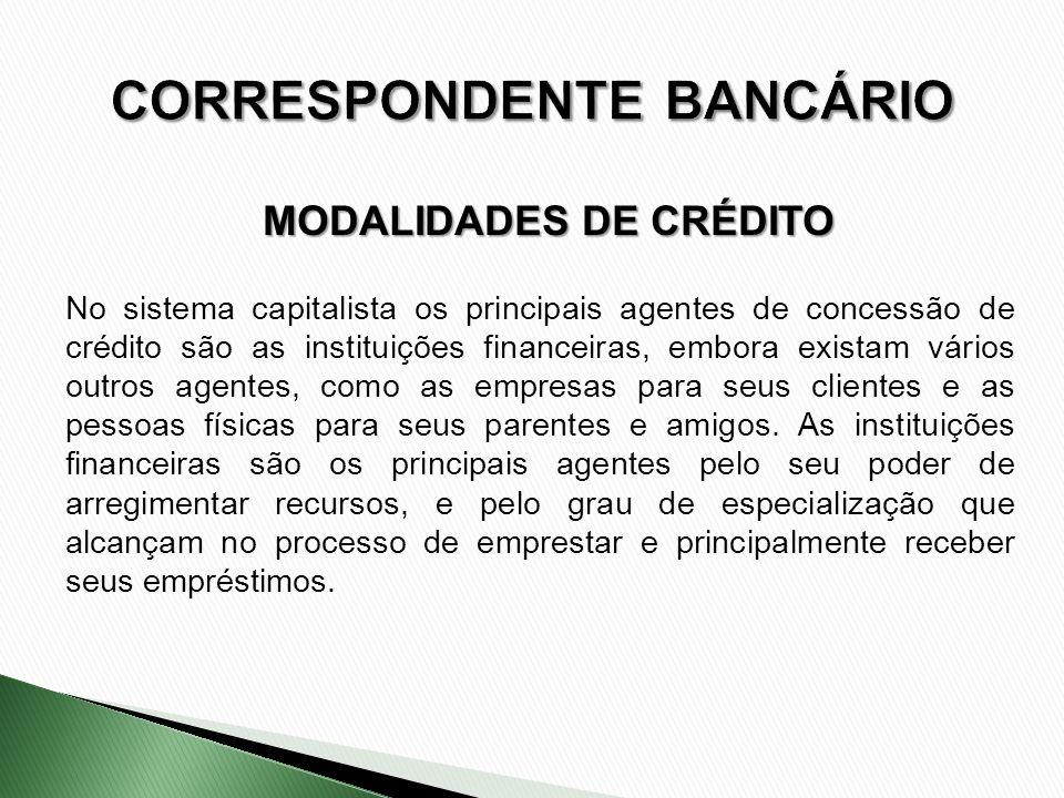 No sistema capitalista os principais agentes de concessão de crédito são as instituições financeiras, embora existam vários outros agentes, como as em
