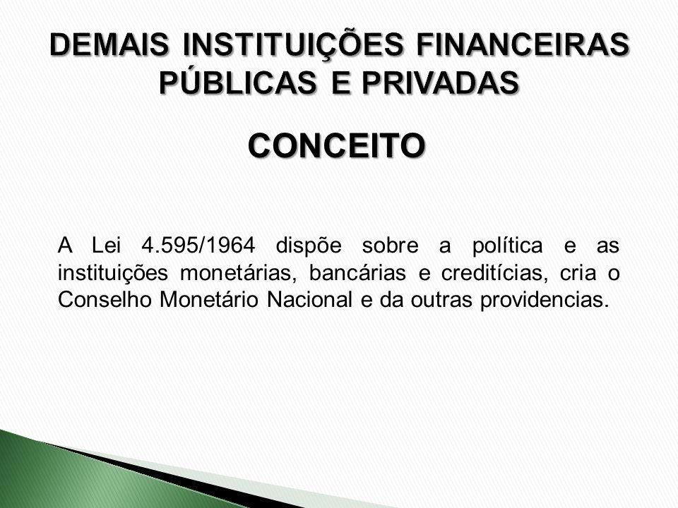 CONCEITO A Lei 4.595/1964 dispõe sobre a política e as instituições monetárias, bancárias e creditícias, cria o Conselho Monetário Nacional e da outra