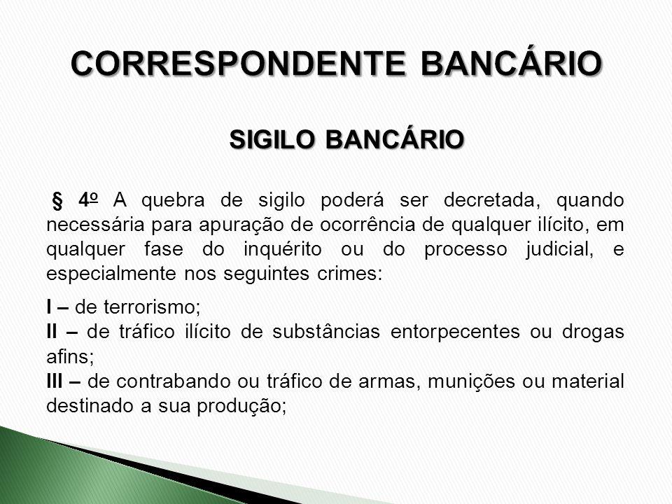 § 4 o A quebra de sigilo poderá ser decretada, quando necessária para apuração de ocorrência de qualquer ilícito, em qualquer fase do inquérito ou do