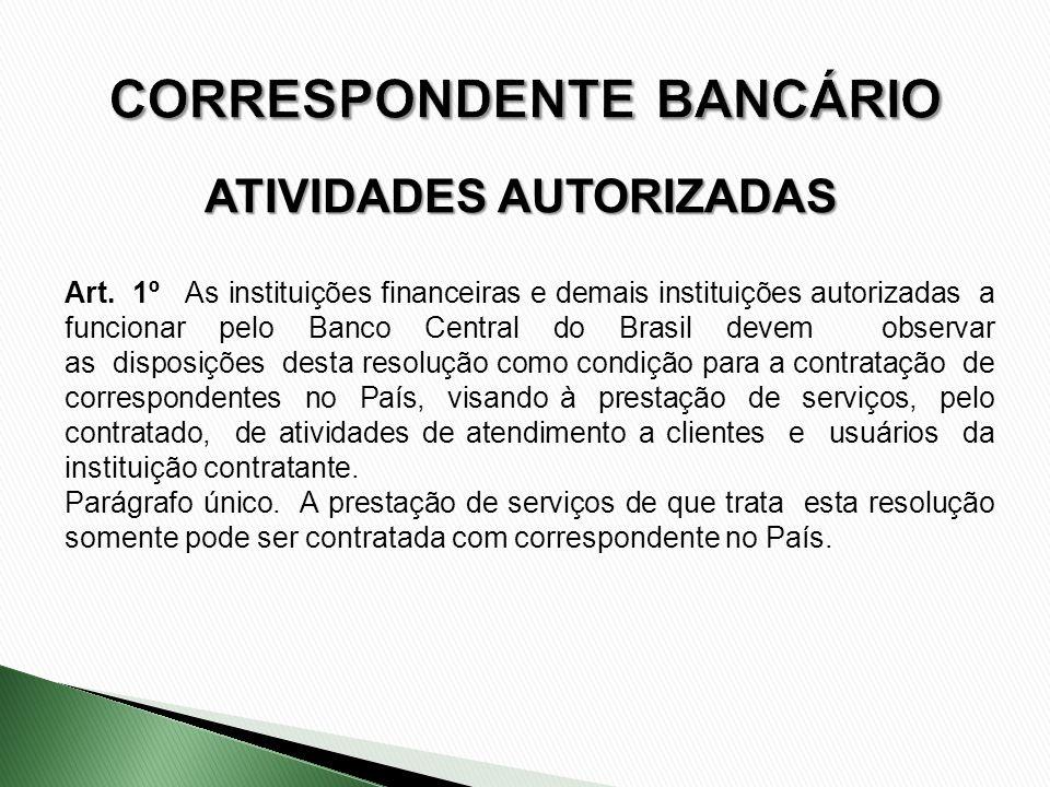 ATIVIDADES AUTORIZADAS Art. 1º As instituições financeiras e demais instituições autorizadas a funcionar pelo Banco Central do Brasil devem observar a