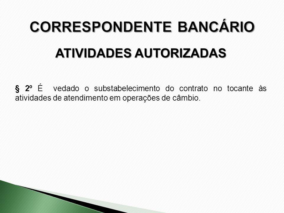 ATIVIDADES AUTORIZADAS § 2º É vedado o substabelecimento do contrato no tocante às atividades de atendimento em operações de câmbio.