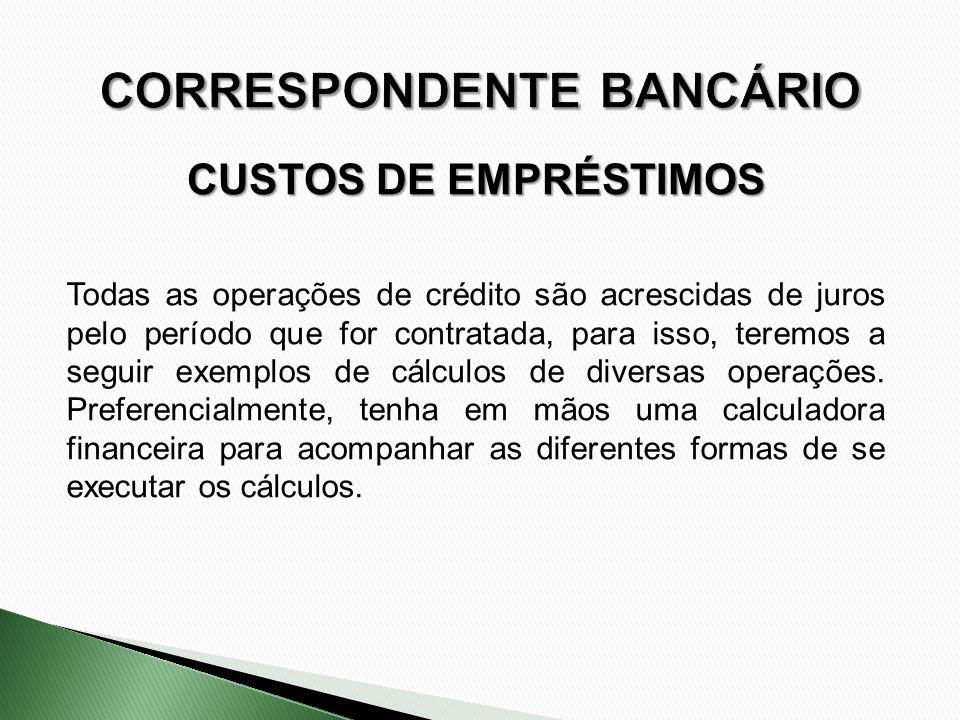 CUSTOS DE EMPRÉSTIMOS Todas as operações de crédito são acrescidas de juros pelo período que for contratada, para isso, teremos a seguir exemplos de c