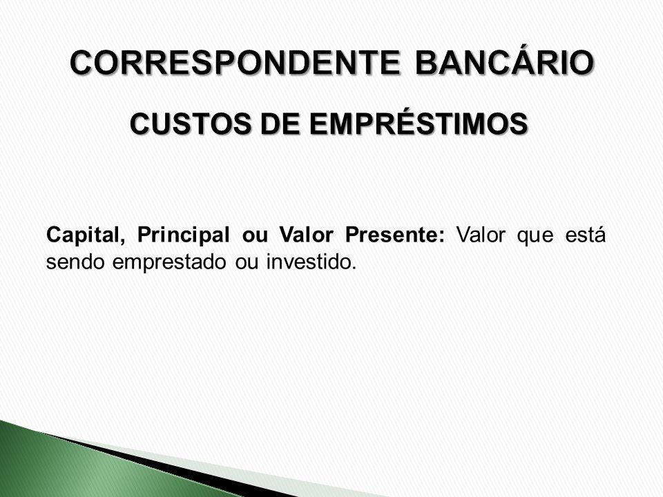 CUSTOS DE EMPRÉSTIMOS Capital, Principal ou Valor Presente: Valor que está sendo emprestado ou investido.