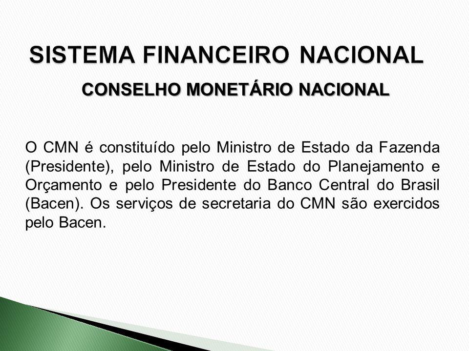 O CMN é constituído pelo Ministro de Estado da Fazenda (Presidente), pelo Ministro de Estado do Planejamento e Orçamento e pelo Presidente do Banco Ce
