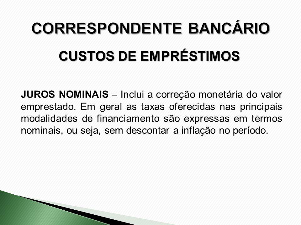 JUROS NOMINAIS – Inclui a correção monetária do valor emprestado. Em geral as taxas oferecidas nas principais modalidades de financiamento são express