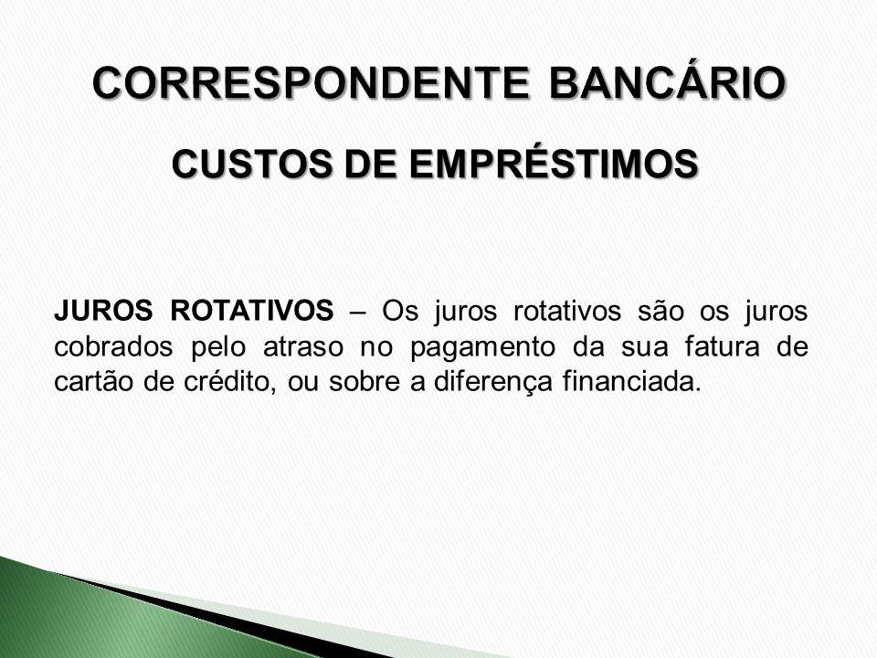 CUSTOS DE EMPRÉSTIMOS JUROS ROTATIVOS – Os juros rotativos são os juros cobrados pelo atraso no pagamento da sua fatura de cartão de crédito, ou sobre