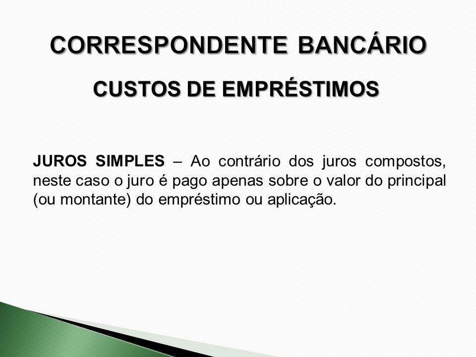 CUSTOS DE EMPRÉSTIMOS JUROS SIMPLES – Ao contrário dos juros compostos, neste caso o juro é pago apenas sobre o valor do principal (ou montante) do em