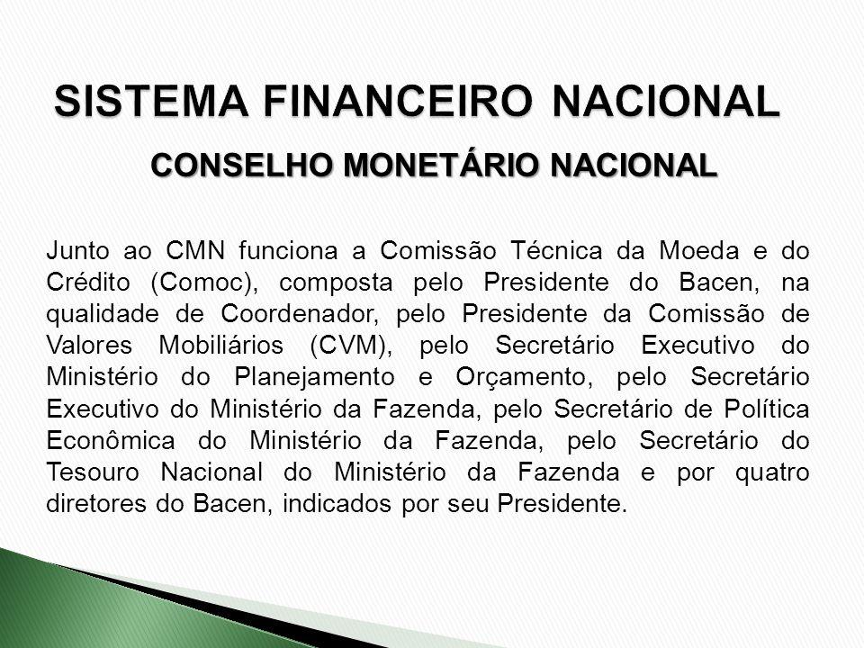 Junto ao CMN funciona a Comissão Técnica da Moeda e do Crédito (Comoc), composta pelo Presidente do Bacen, na qualidade de Coordenador, pelo President