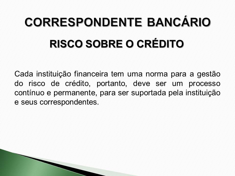 RISCO SOBRE O CRÉDITO Cada instituição financeira tem uma norma para a gestão do risco de crédito, portanto, deve ser um processo contínuo e permanent