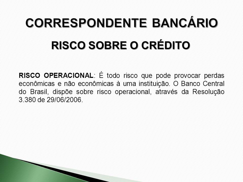 RISCO SOBRE O CRÉDITO RISCO OPERACIONAL: É todo risco que pode provocar perdas econômicas e não econômicas à uma instituição. O Banco Central do Brasi