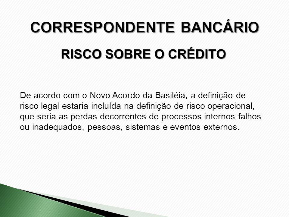 RISCO SOBRE O CRÉDITO De acordo com o Novo Acordo da Basiléia, a definição de risco legal estaria incluída na definição de risco operacional, que seri