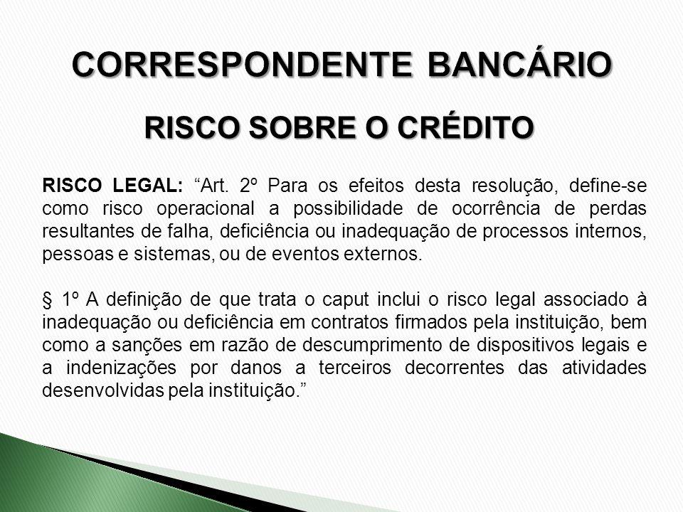 RISCO SOBRE O CRÉDITO RISCO LEGAL: Art. 2º Para os efeitos desta resolução, define-se como risco operacional a possibilidade de ocorrência de perdas r