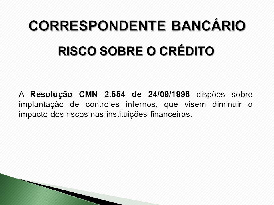 RISCO SOBRE O CRÉDITO A Resolução CMN 2.554 de 24/09/1998 dispões sobre implantação de controles internos, que visem diminuir o impacto dos riscos nas