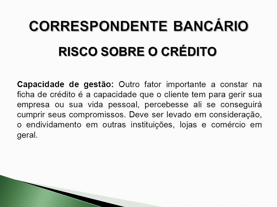RISCO SOBRE O CRÉDITO Capacidade de gestão: Outro fator importante a constar na ficha de crédito é a capacidade que o cliente tem para gerir sua empre