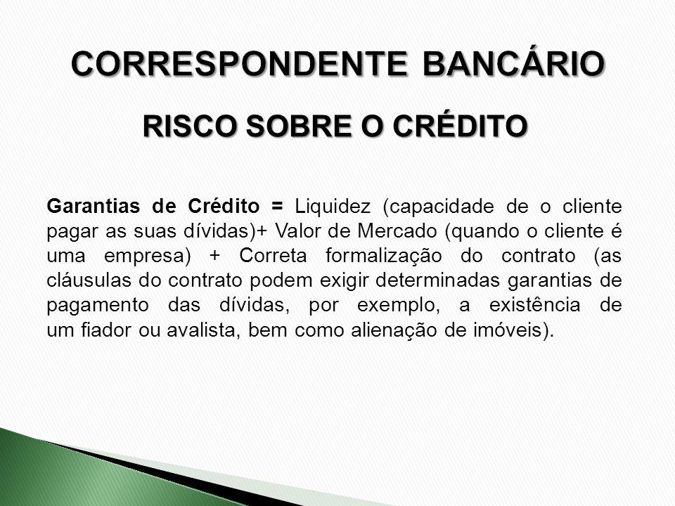 RISCO SOBRE O CRÉDITO Garantias de Crédito = Liquidez (capacidade de o cliente pagar as suas dívidas)+ Valor de Mercado (quando o cliente é uma empres