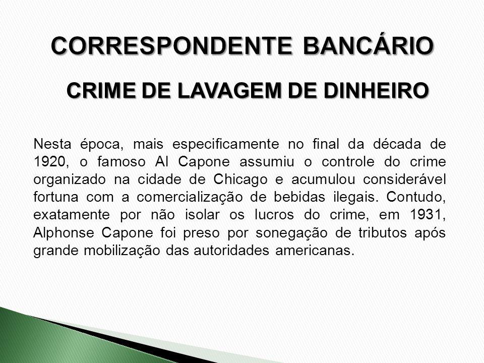 CRIME DE LAVAGEM DE DINHEIRO Nesta época, mais especificamente no final da década de 1920, o famoso Al Capone assumiu o controle do crime organizado n