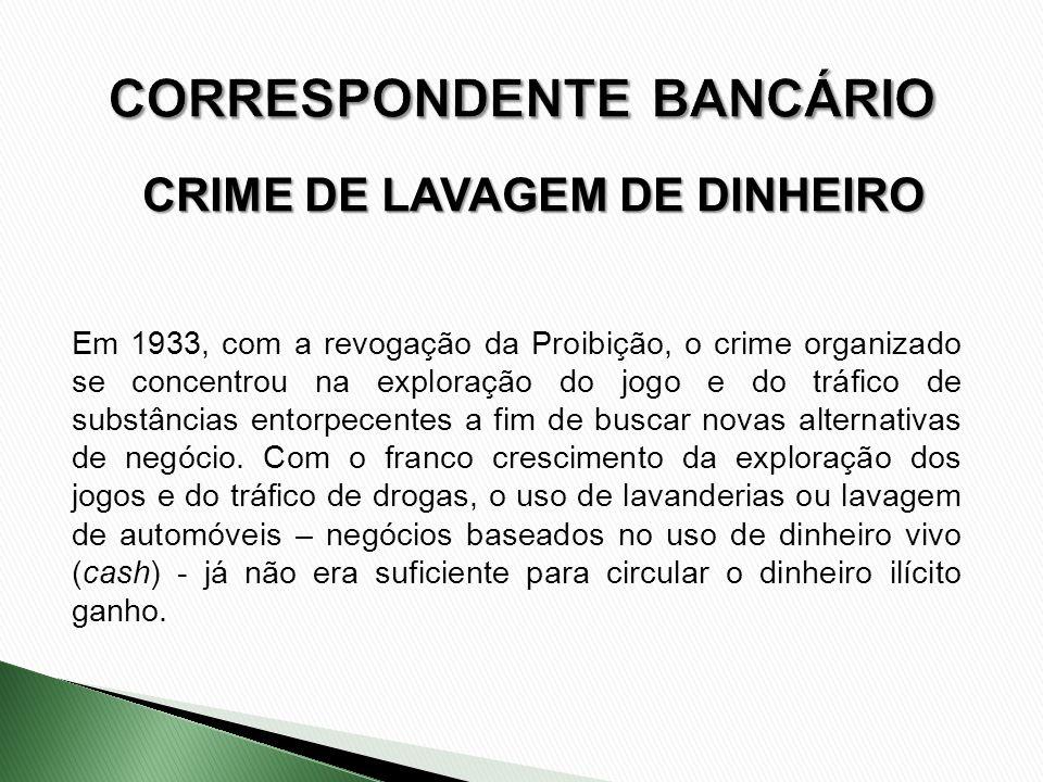 CRIME DE LAVAGEM DE DINHEIRO Em 1933, com a revogação da Proibição, o crime organizado se concentrou na exploração do jogo e do tráfico de substâncias