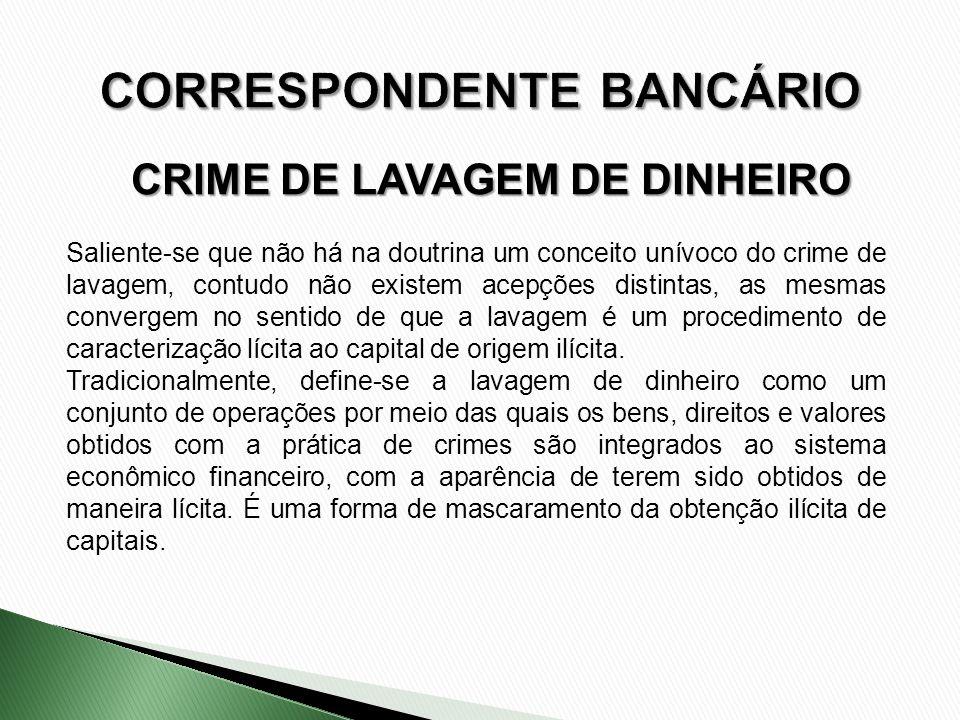 CRIME DE LAVAGEM DE DINHEIRO Saliente-se que não há na doutrina um conceito unívoco do crime de lavagem, contudo não existem acepções distintas, as me