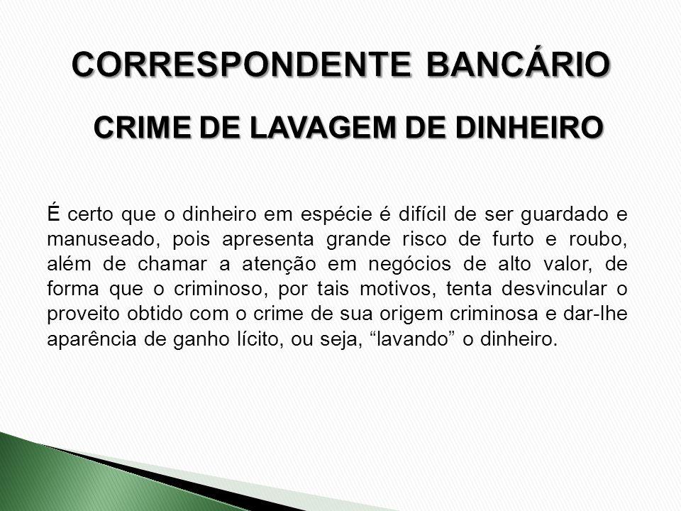 CRIME DE LAVAGEM DE DINHEIRO É certo que o dinheiro em espécie é difícil de ser guardado e manuseado, pois apresenta grande risco de furto e roubo, al