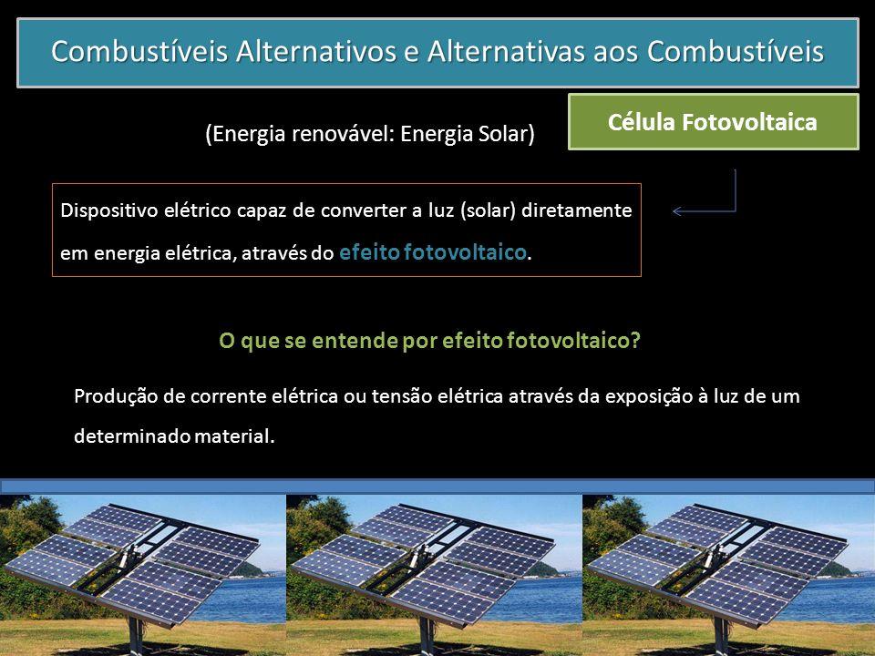 Combustíveis Alternativos e Alternativas aos Combustíveis Célula Fotovoltaica Dispositivo elétrico capaz de converter a luz (solar) diretamente em ene
