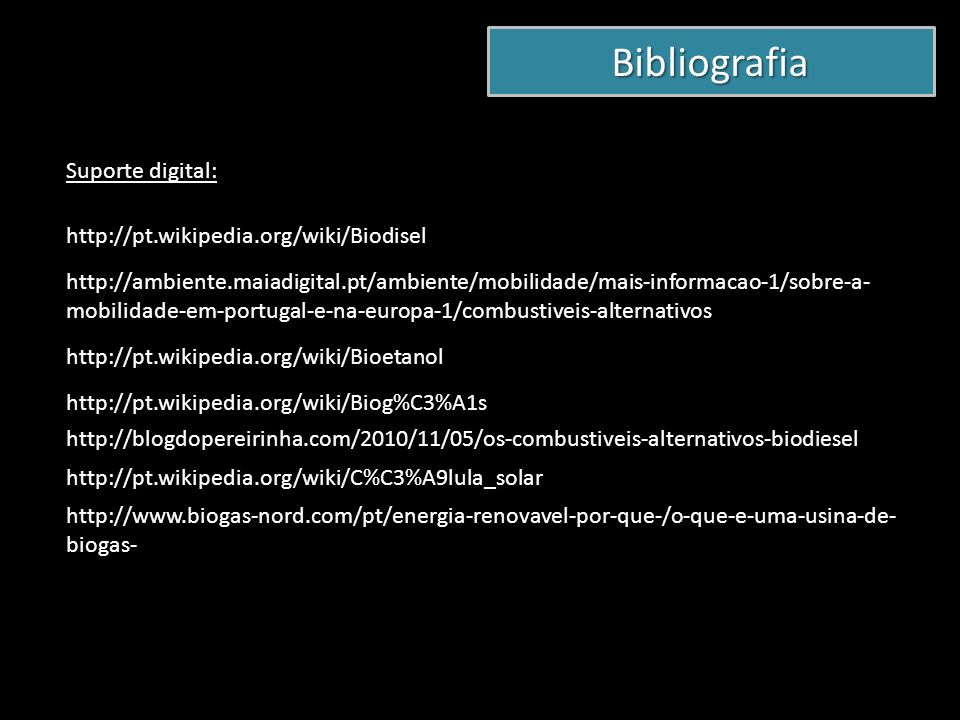 Bibliografia Suporte digital: http://pt.wikipedia.org/wiki/Biodisel http://ambiente.maiadigital.pt/ambiente/mobilidade/mais-informacao-1/sobre-a- mobi