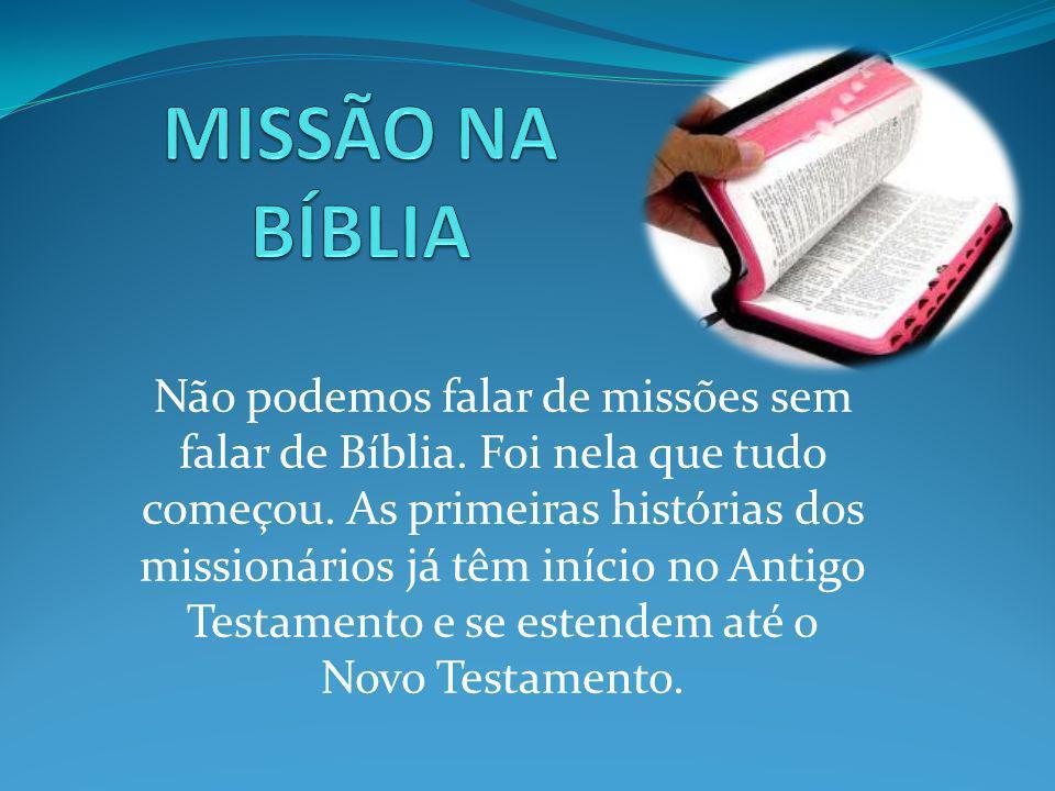 Não podemos falar de missões sem falar de Bíblia. Foi nela que tudo começou. As primeiras histórias dos missionários já têm início no Antigo Testament