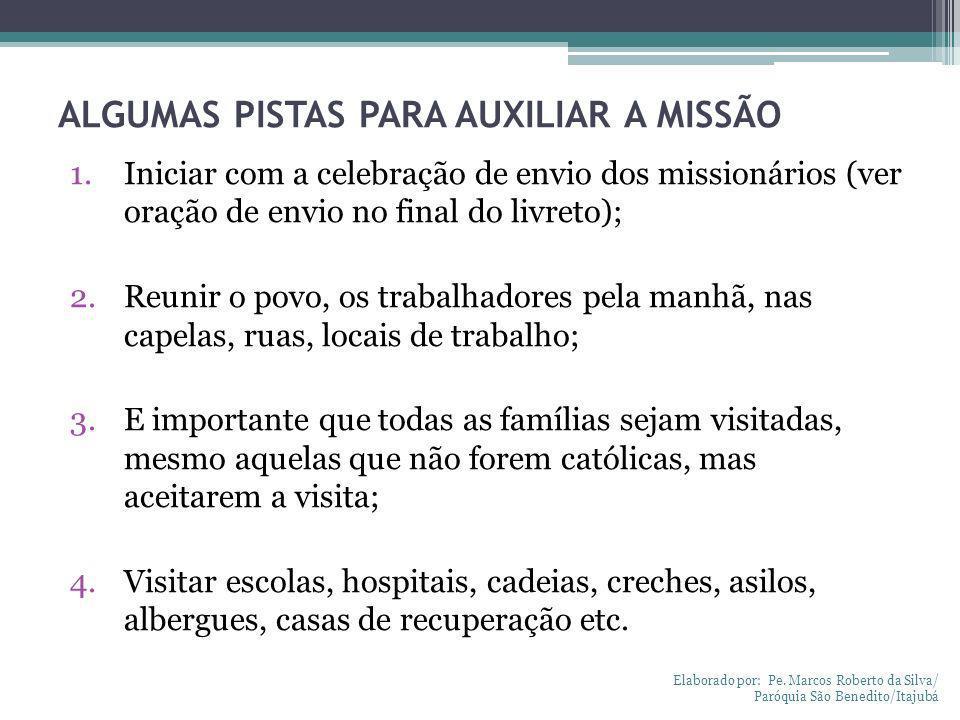 ALGUMAS PISTAS PARA AUXILIAR A MISSÃO 1.Iniciar com a celebração de envio dos missionários (ver oração de envio no final do livreto); 2.Reunir o povo,