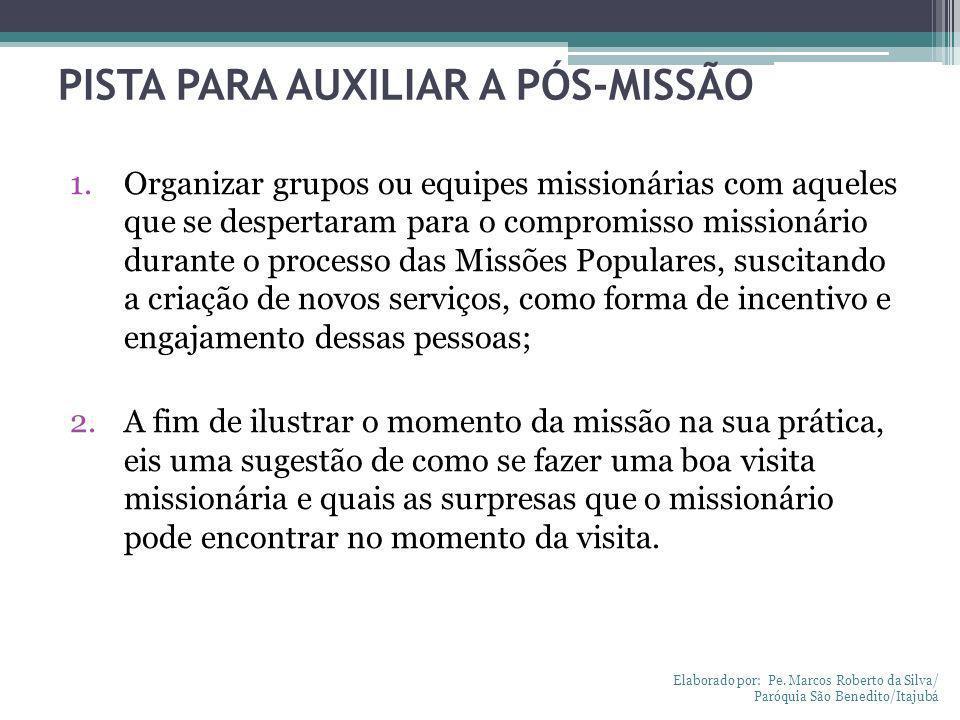 PISTA PARA AUXILIAR A PÓS-MISSÃO 1.Organizar grupos ou equipes missionárias com aqueles que se despertaram para o compromisso missionário durante o pr