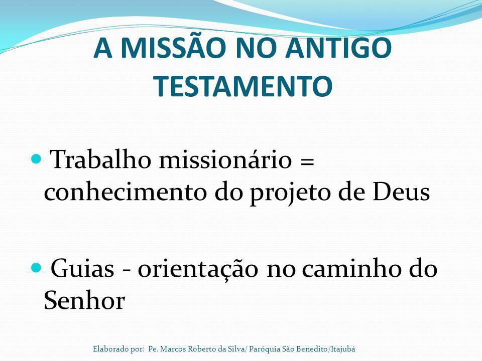A MISSÃO NO ANTIGO TESTAMENTO Trabalho missionário = conhecimento do projeto de Deus Guias - orientação no caminho do Senhor Elaborado por: Pe. Marcos