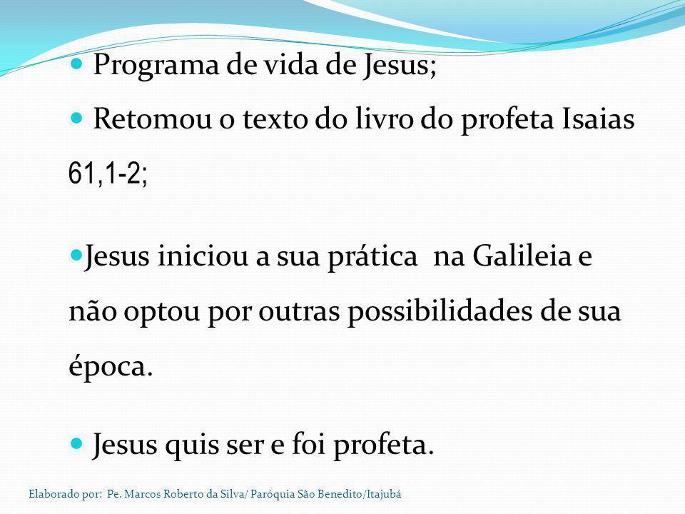 Programa de vida de Jesus; Retomou o texto do livro do profeta Isaias 61,1-2; Jesus iniciou a sua prática na Galileia e não optou por outras possibili
