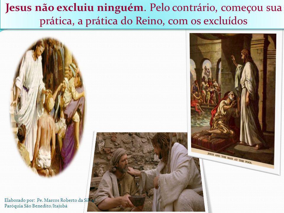 Jesus não excluiu ninguém. Pelo contrário, começou sua prática, a prática do Reino, com os excluídos Jesus não excluiu ninguém. Pelo contrário, começo