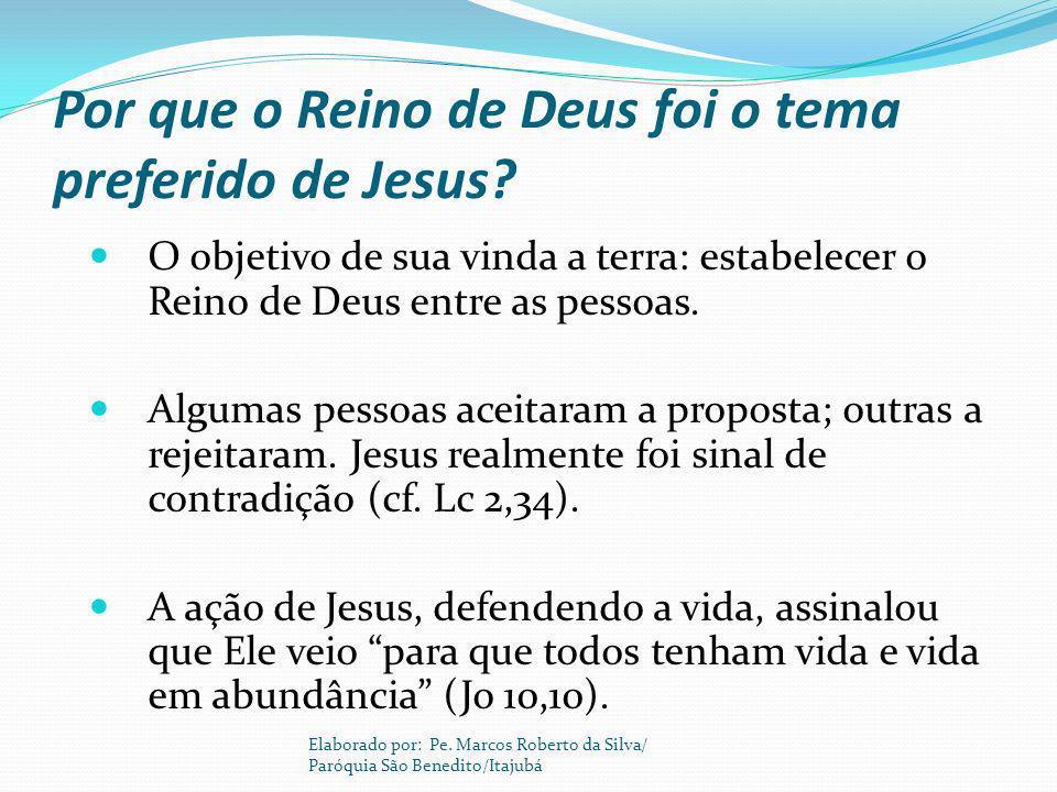 Por que o Reino de Deus foi o tema preferido de Jesus? O objetivo de sua vinda a terra: estabelecer o Reino de Deus entre as pessoas. Algumas pessoas