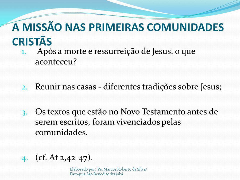 A MISSÃO NAS PRIMEIRAS COMUNIDADES CRISTÃS 1. Após a morte e ressurreição de Jesus, o que aconteceu? 2. Reunir nas casas - diferentes tradições sobre