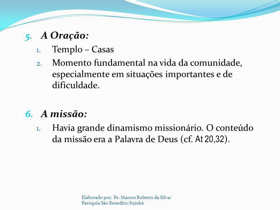 5. A Oração: 1. Templo – Casas 2. Momento fundamental na vida da comunidade, especialmente em situações importantes e de dificuldade. 6. A missão: 1.