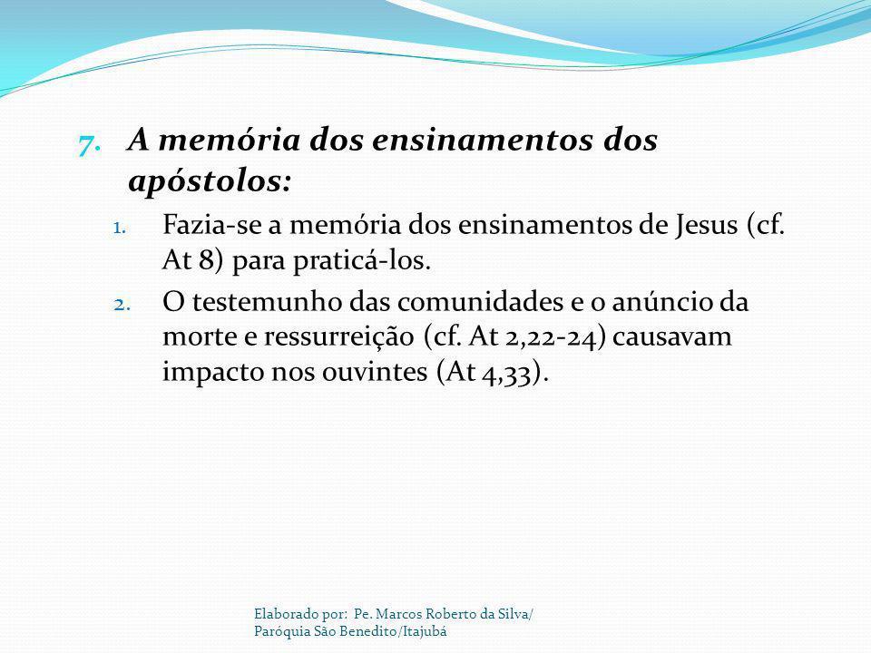 7. A memória dos ensinamentos dos apóstolos: 1. Fazia-se a memória dos ensinamentos de Jesus (cf. At 8) para praticá-los. 2. O testemunho das comunida
