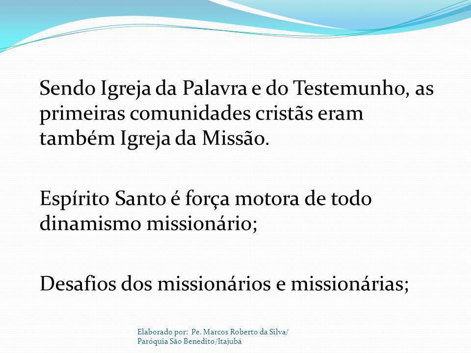 Sendo Igreja da Palavra e do Testemunho, as primeiras comunidades cristãs eram também Igreja da Missão. Espírito Santo é força motora de todo dinamism
