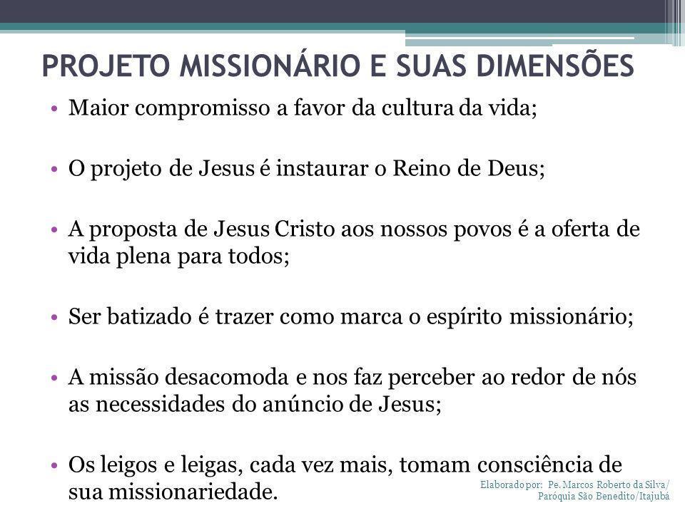PROJETO MISSIONÁRIO E SUAS DIMENSÕES Maior compromisso a favor da cultura da vida; O projeto de Jesus é instaurar o Reino de Deus; A proposta de Jesus